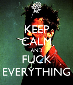 Poster: KEEP CALM AND FUCK EVERYTHING