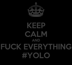 Poster: KEEP CALM AND FUCK EVERYTHING #YOLO