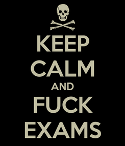 Poster: KEEP CALM AND FUCK EXAMS