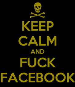 Poster: KEEP CALM AND FUCK FACEBOOK