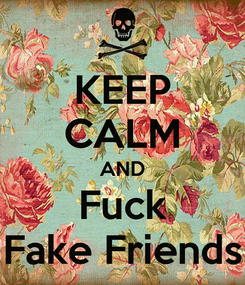 Poster: KEEP CALM AND Fuck Fake Friends