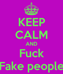 Poster: KEEP CALM AND Fuck Fake people