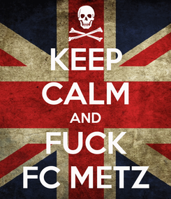 Poster: KEEP CALM AND FUCK FC METZ