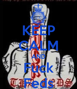 Poster: KEEP CALM AND Fuck Feds