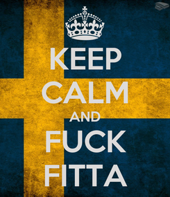 Poster: KEEP CALM AND FUCK FITTA