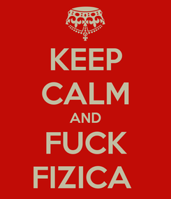 Poster: KEEP CALM AND FUCK FIZICA