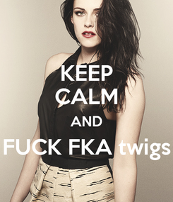Poster: KEEP CALM AND FUCK FKA twigs