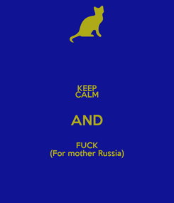 Poster: KEEP CALM AND FUCK (For mother Russia)