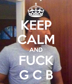 Poster: KEEP CALM AND FUCK G C B