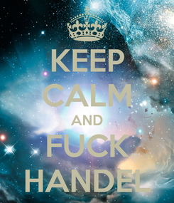 Poster: KEEP CALM AND FUCK HANDEL