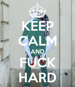 Poster: KEEP CALM AND FUCK HARD