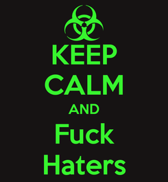 Poster: KEEP CALM AND Fuck Haters
