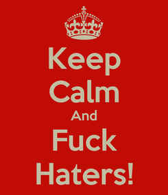 Poster: Keep Calm And Fuck Haters!