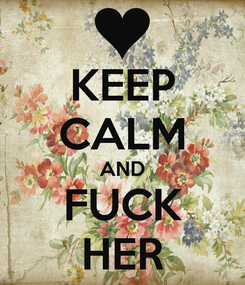 Poster: KEEP CALM AND FUCK HER