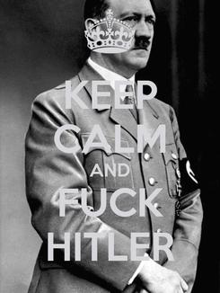 Poster: KEEP CALM AND FUCK HITLER