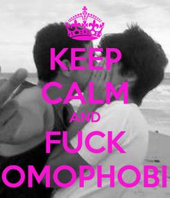 Poster: KEEP CALM AND FUCK HOMOPHOBIC