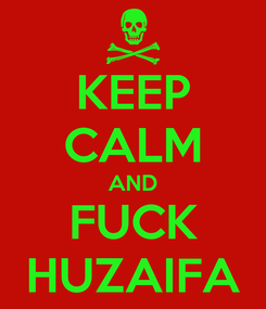 Poster: KEEP CALM AND FUCK HUZAIFA