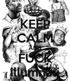 Poster: KEEP CALM AND FUCK illumnati