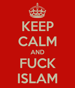 Poster: KEEP CALM AND FUCK ISLAM