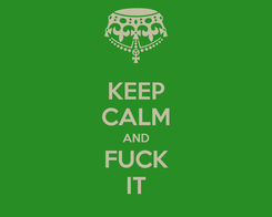 Poster: KEEP CALM AND FUCK IT