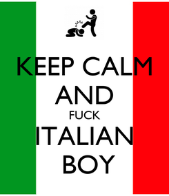 Poster: KEEP CALM AND FUCK ITALIAN  BOY