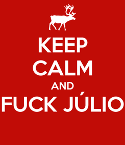 Poster: KEEP CALM AND FUCK JÚLIO
