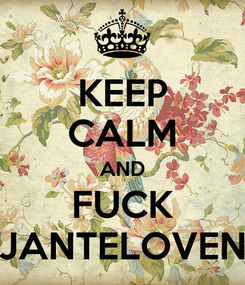 Poster: KEEP CALM AND FUCK JANTELOVEN