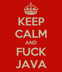 Poster: KEEP CALM AND FUCK JAVA