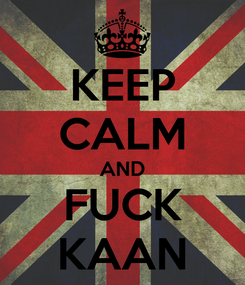 Poster: KEEP CALM AND FUCK KAAN