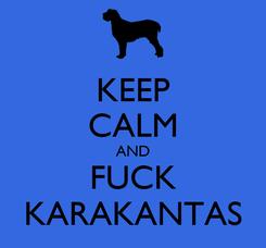 Poster: KEEP CALM AND FUCK KARAKANTAS