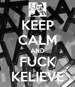 Poster: KEEP CALM AND FUCK KELIEVE