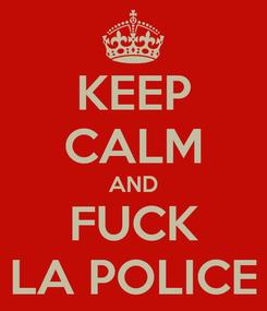 Poster: KEEP CALM AND FUCK LA POLICE