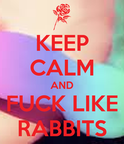 Poster: KEEP CALM AND FUCK LIKE RABBITS