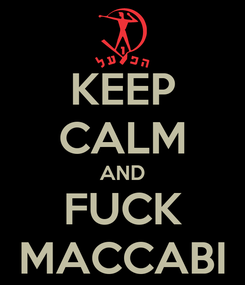 Poster: KEEP CALM AND FUCK MACCABI
