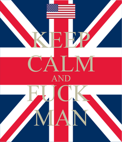 Poster: KEEP CALM AND FUCK  MAN