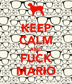 Poster: KEEP CALM AND FUCK MARIO
