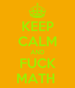 Poster: KEEP CALM AND FUCK MATH