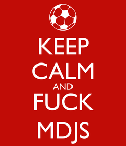 Poster: KEEP CALM AND FUCK MDJS