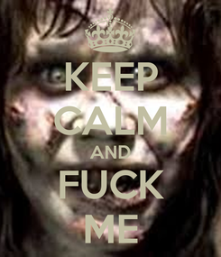 Poster: KEEP CALM AND FUCK ME