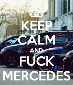 Poster: KEEP CALM AND FUCK MERCEDES