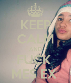 Poster: KEEP CALM AND FUCK  MES EX