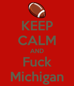 Poster: KEEP CALM AND Fuck Michigan