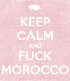 Poster: KEEP CALM AND FUCK MOROCCO