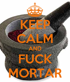 Poster: KEEP CALM AND FUCK MORTAR