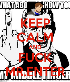 Poster: KEEP CALM AND FUCK MR.ENTER
