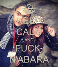 Poster: KEEP CALM AND FUCK  N'ABARA