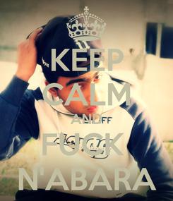 Poster: KEEP CALM AND FUCK  N'ABARA