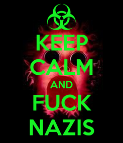 Poster: KEEP CALM AND FUCK NAZIS