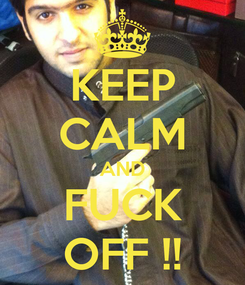 Poster: KEEP CALM AND FUCK OFF !!