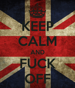 Poster: KEEP CALM AND FUCK OFF